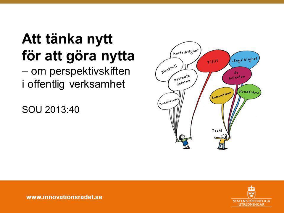 Att tänka nytt för att göra nytta – om perspektivskiften i offentlig verksamhet SOU 2013:40