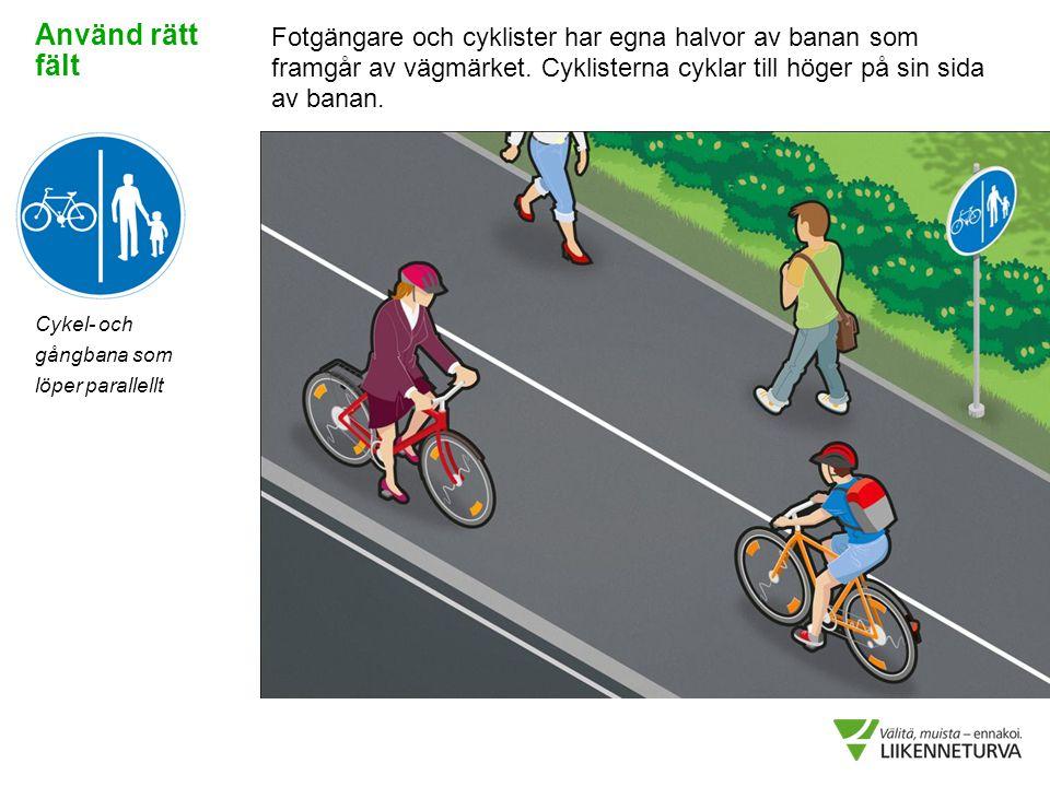 Använd rätt fält Fotgängare och cyklister har egna halvor av banan som framgår av vägmärket. Cyklisterna cyklar till höger på sin sida av banan.