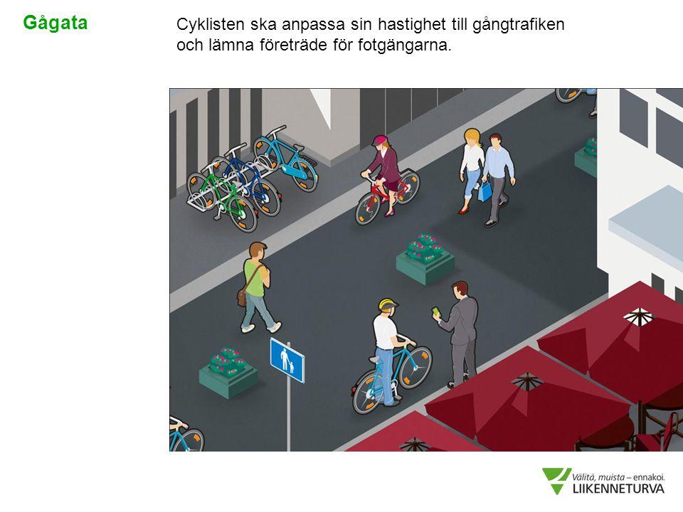 Gågata Cyklisten ska anpassa sin hastighet till gångtrafiken och lämna företräde för fotgängarna.