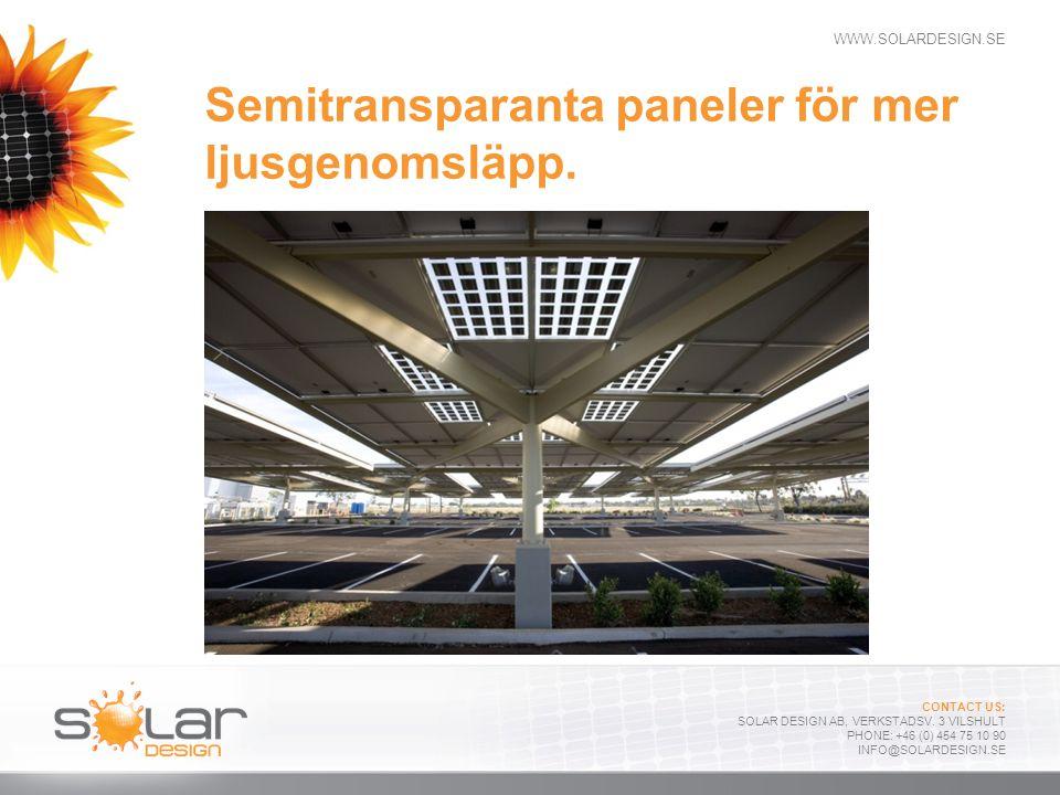 Semitransparanta paneler för mer ljusgenomsläpp.
