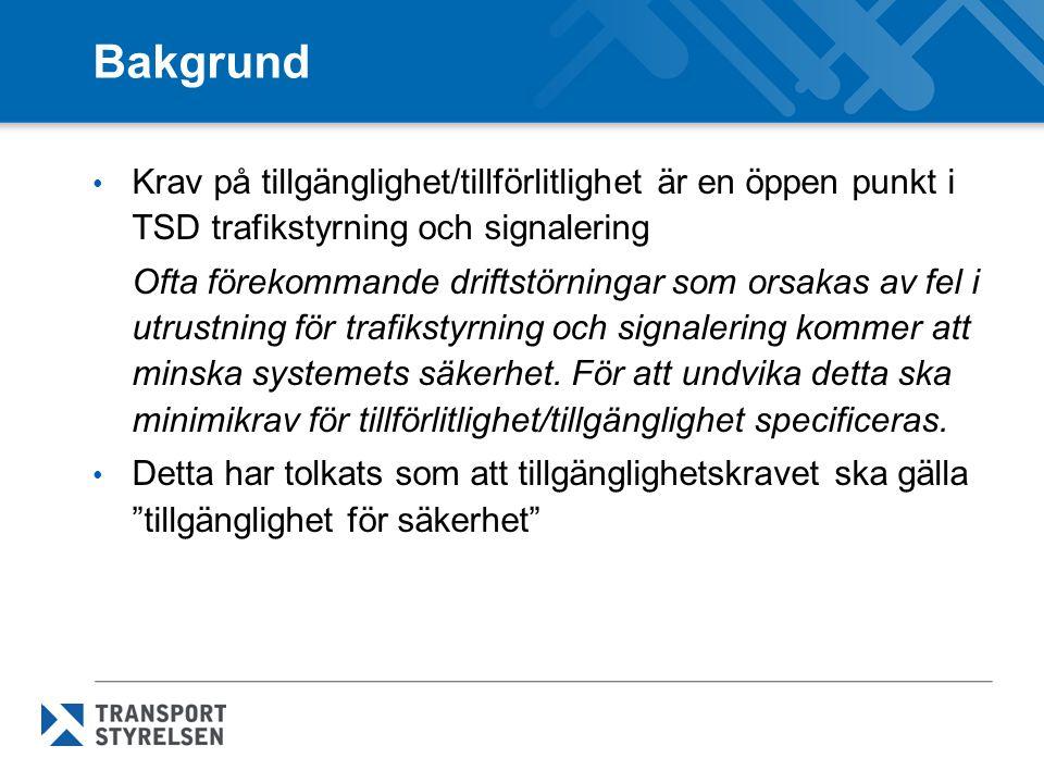 Bakgrund Krav på tillgänglighet/tillförlitlighet är en öppen punkt i TSD trafikstyrning och signalering.