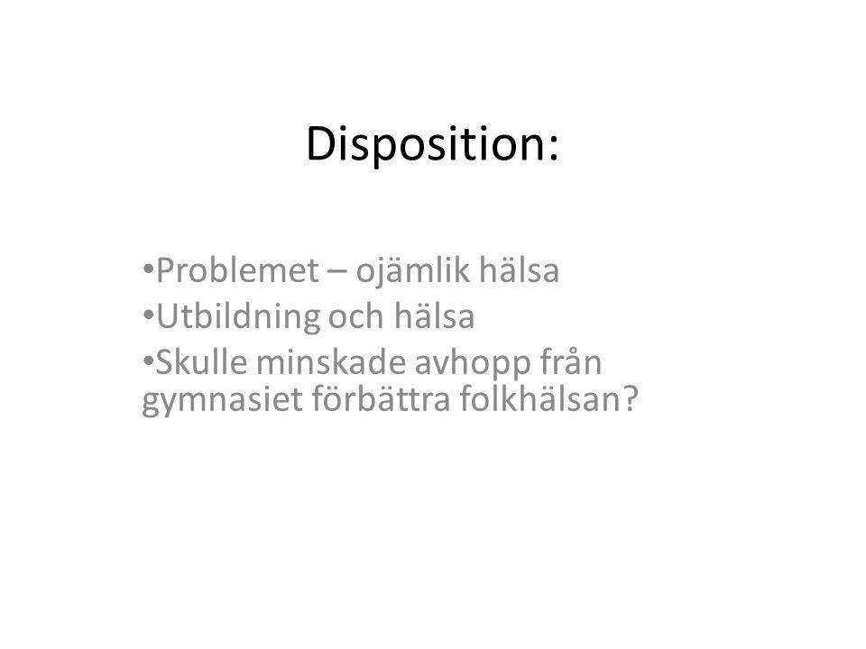 Disposition: Problemet – ojämlik hälsa Utbildning och hälsa