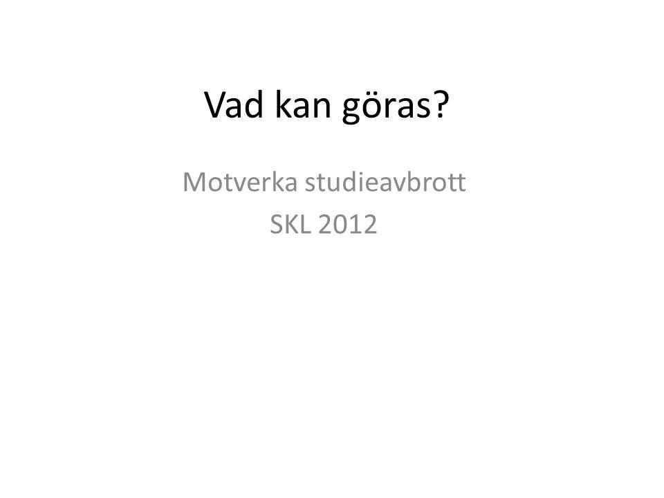 Motverka studieavbrott SKL 2012