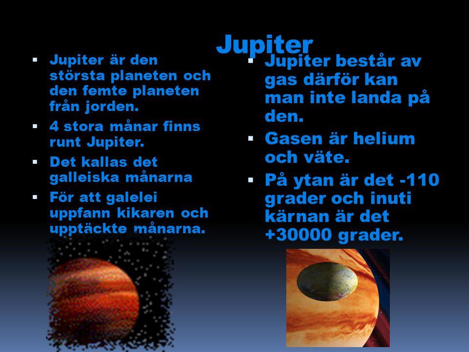 Jupiter Jupiter består av gas därför kan man inte landa på den.