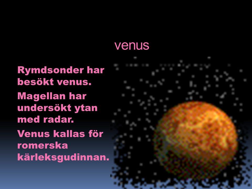 venus Rymdsonder har besökt venus. Magellan har undersökt ytan med radar.