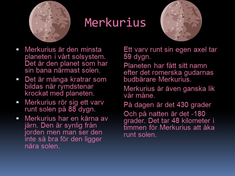 Merkurius Merkurius är den minsta planeten i vårt solsystem. Det är den planet som har sin bana närmast solen.