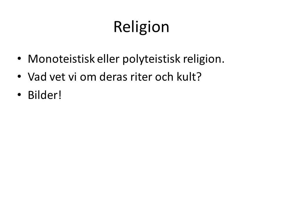 Religion Monoteistisk eller polyteistisk religion.
