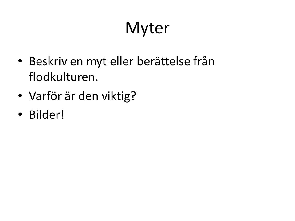 Myter Beskriv en myt eller berättelse från flodkulturen.