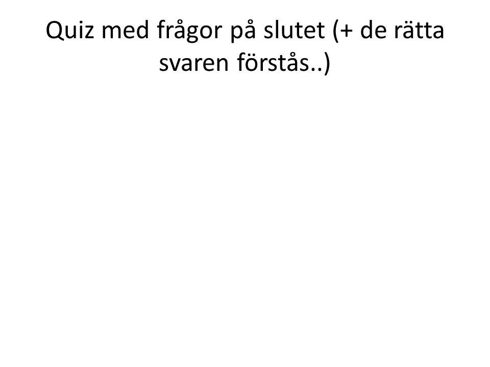 Quiz med frågor på slutet (+ de rätta svaren förstås..)