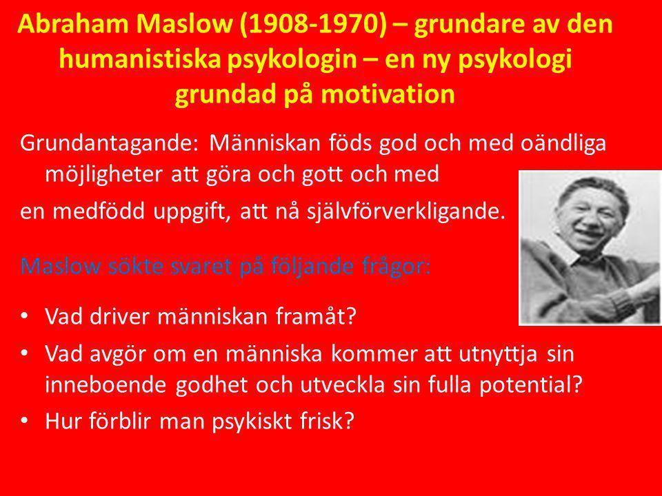 Abraham Maslow (1908-1970) – grundare av den humanistiska psykologin – en ny psykologi grundad på motivation