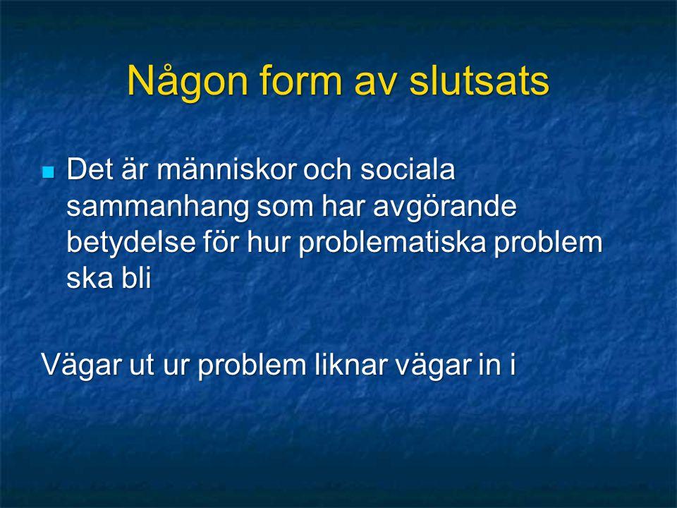 Någon form av slutsats Det är människor och sociala sammanhang som har avgörande betydelse för hur problematiska problem ska bli.