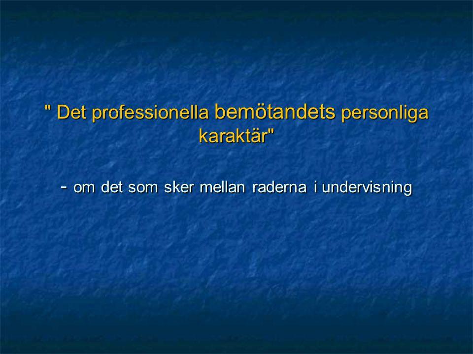Det professionella bemötandets personliga karaktär - om det som sker mellan raderna i undervisning