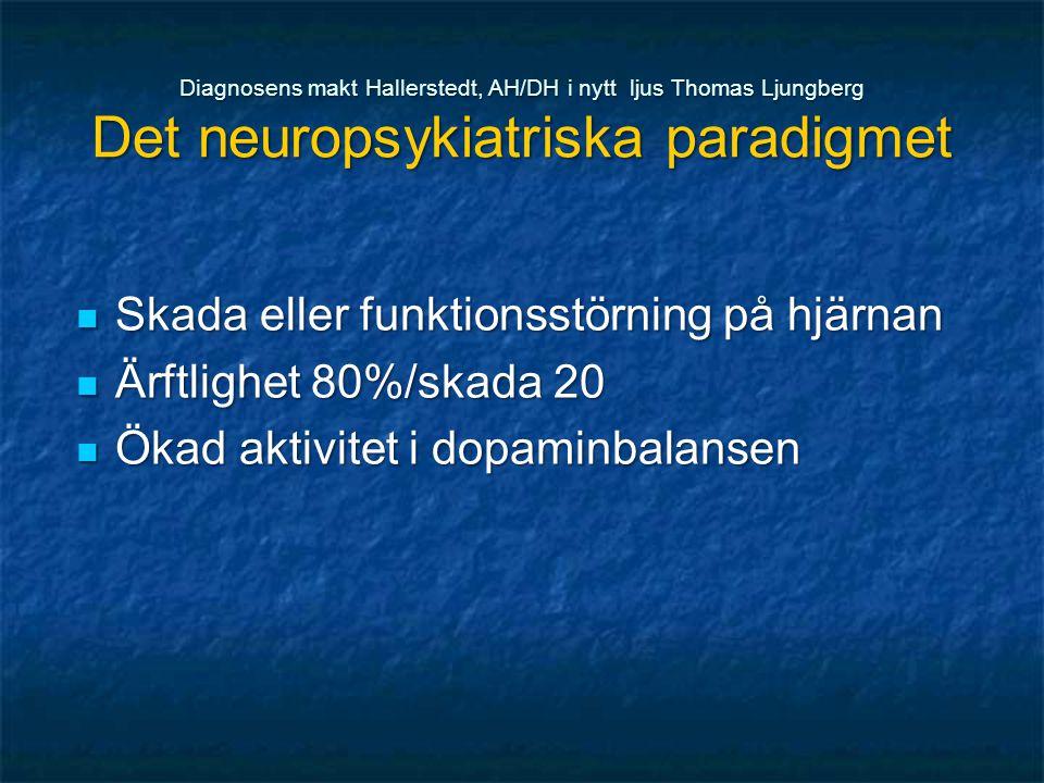 Skada eller funktionsstörning på hjärnan Ärftlighet 80%/skada 20