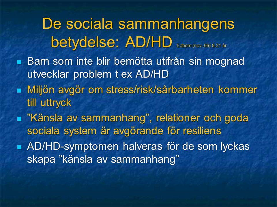 De sociala sammanhangens betydelse: AD/HD Edbom (nov -09) 8-21 år