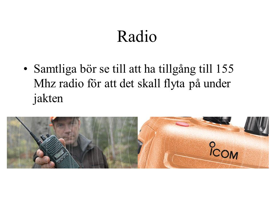 Radio Samtliga bör se till att ha tillgång till 155 Mhz radio för att det skall flyta på under jakten.