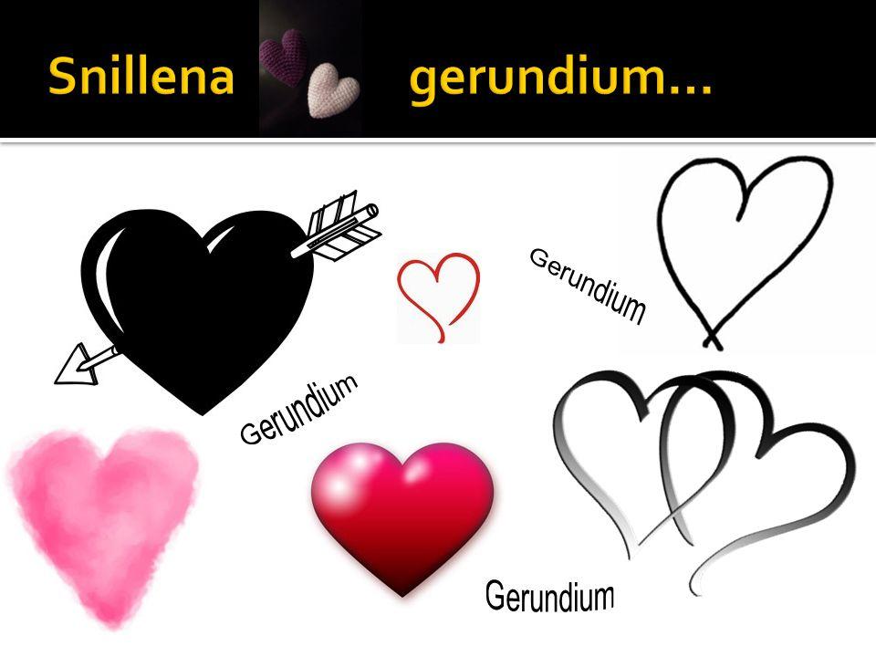 Snillena gerundium… Gerundium Gerundium Gerundium