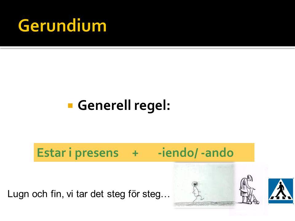 Gerundium Generell regel: Estar i presens + -iendo/ -ando