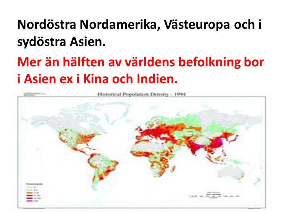 Nordöstra Nordamerika, Västeuropa och i sydöstra Asien.