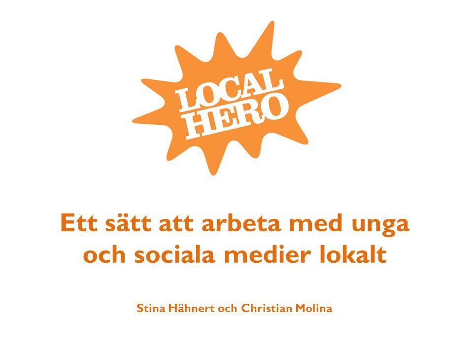Ett sätt att arbeta med unga och sociala medier lokalt Stina Hähnert och Christian Molina