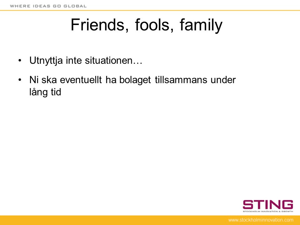 Friends, fools, family Utnyttja inte situationen…
