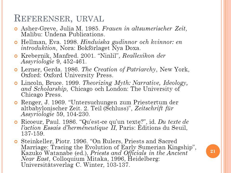 Referenser, urval Asher-Greve, Julia M. 1985. Frauen in altsumerischer Zeit, Malibu: Undena Publications.