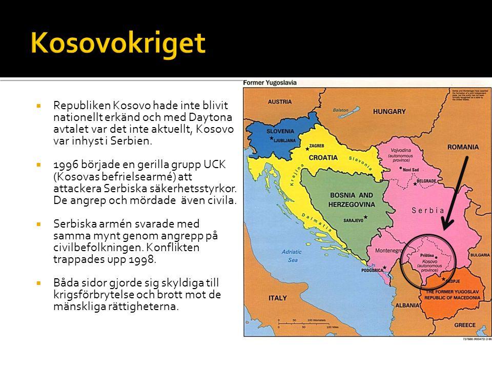 Kosovokriget Republiken Kosovo hade inte blivit nationellt erkänd och med Daytona avtalet var det inte aktuellt, Kosovo var inhyst i Serbien.