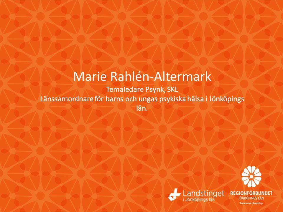 Marie Rahlén-Altermark Temaledare Psynk, SKL Länssamordnare för barns och ungas psykiska hälsa i Jönköpings län.
