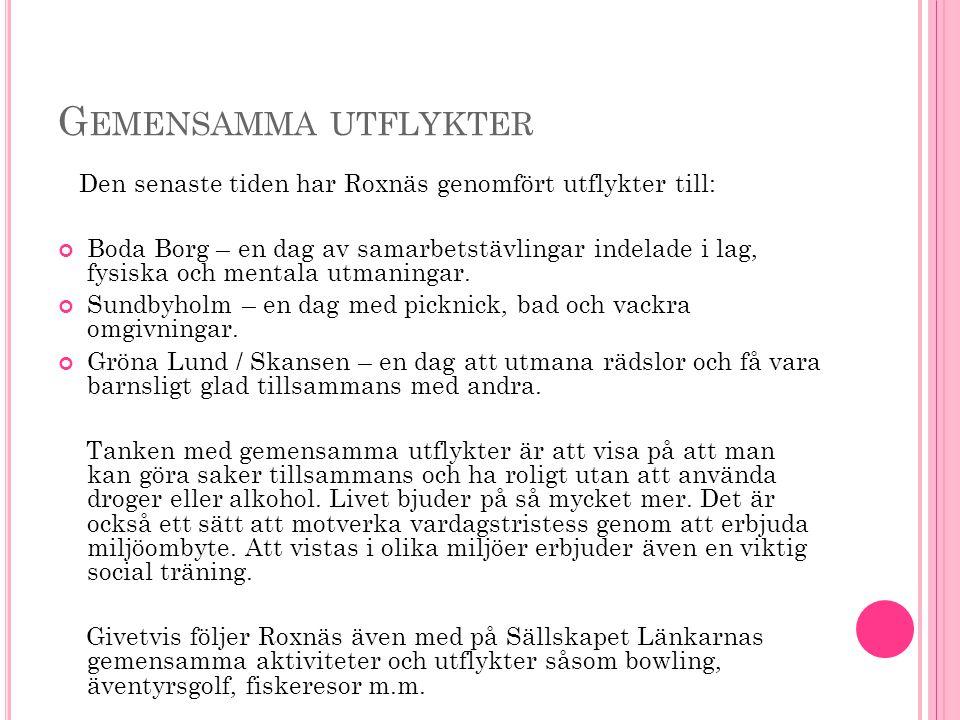 Gemensamma utflykter Den senaste tiden har Roxnäs genomfört utflykter till: