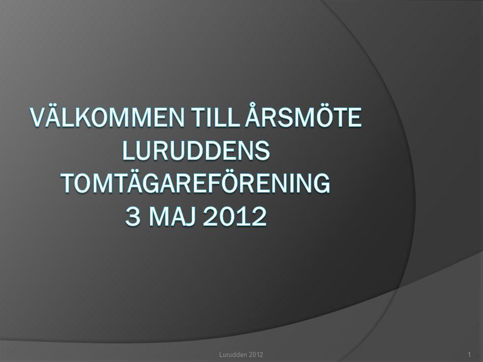 Välkommen till Årsmöte Luruddens Tomtägareförening 3 maj 2012