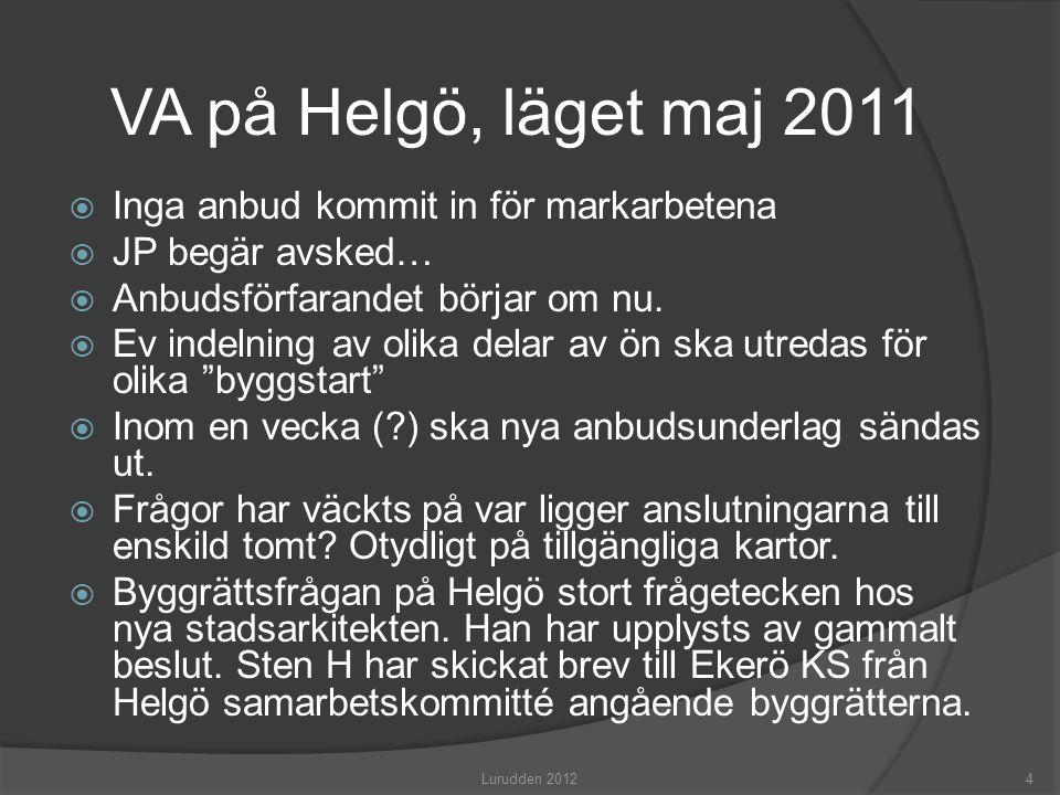 VA på Helgö, läget maj 2011 Inga anbud kommit in för markarbetena