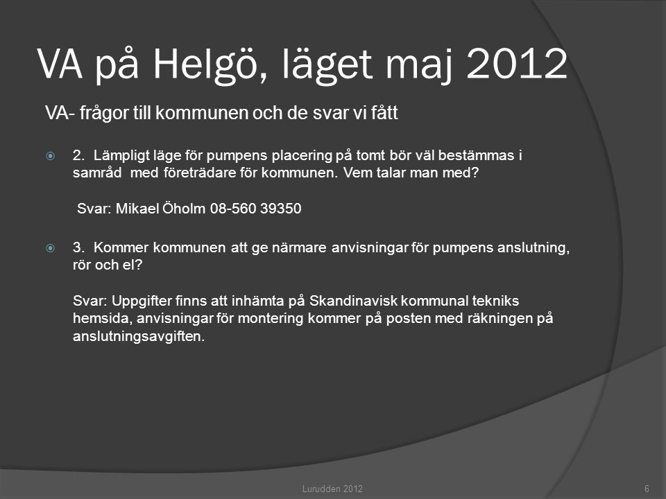 VA på Helgö, läget maj 2012 VA- frågor till kommunen och de svar vi fått.