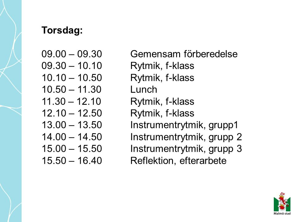 Torsdag: 09.00 – 09.30 Gemensam förberedelse. 09.30 – 10.10 Rytmik, f-klass. 10.10 – 10.50 Rytmik, f-klass.