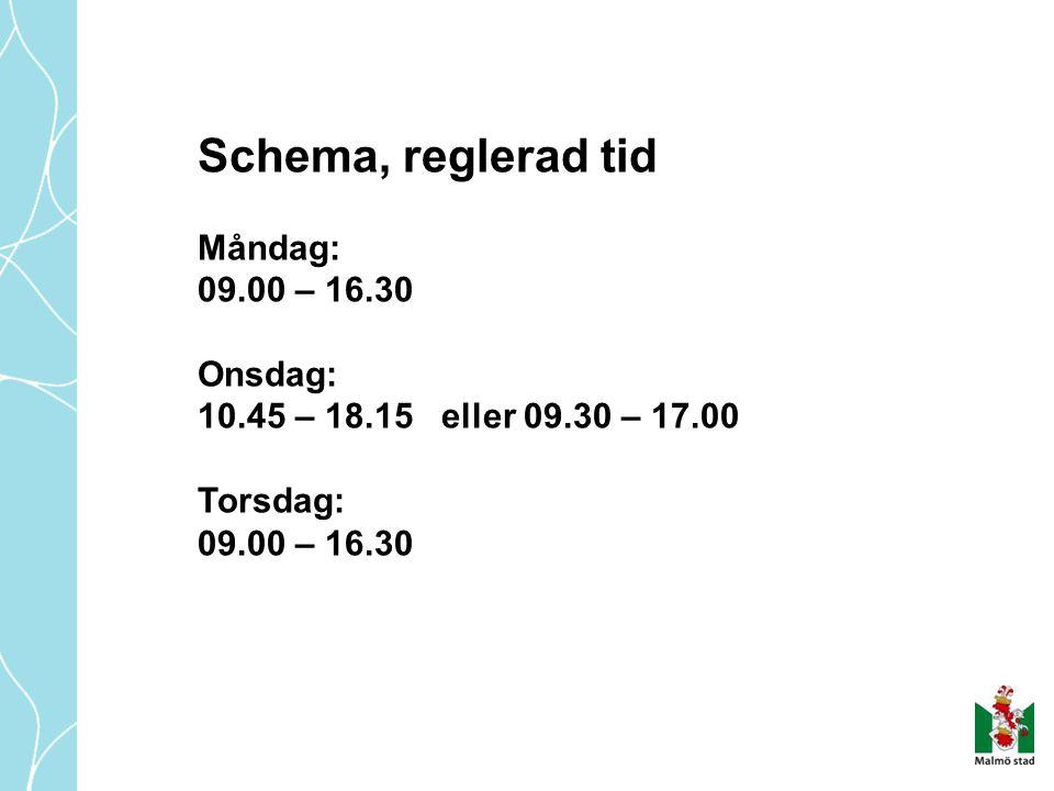 Schema, reglerad tid Måndag: 09.00 – 16.30 Onsdag: