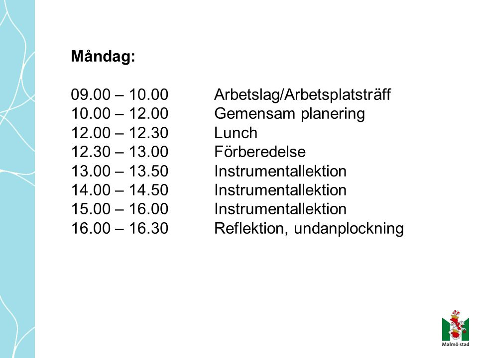 Måndag: 09.00 – 10.00 Arbetslag/Arbetsplatsträff. 10.00 – 12.00 Gemensam planering. 12.00 – 12.30 Lunch.