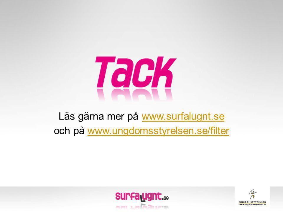Läs gärna mer på www. surfalugnt. se och på www. ungdomsstyrelsen
