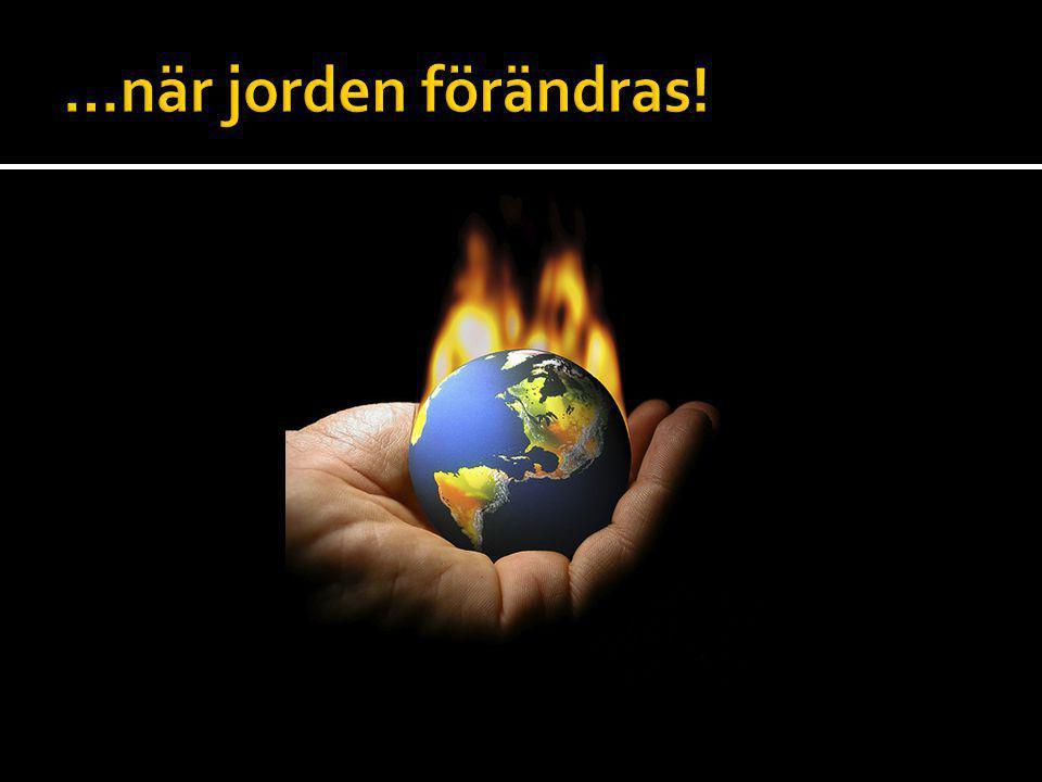 …när jorden förändras!