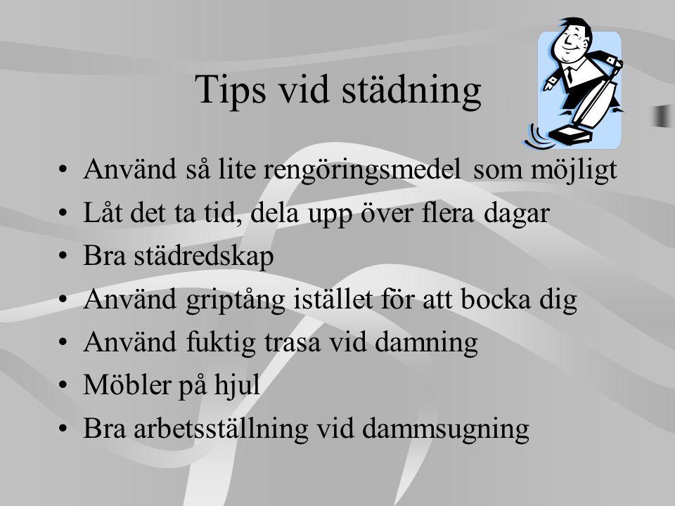 Tips vid städning Använd så lite rengöringsmedel som möjligt