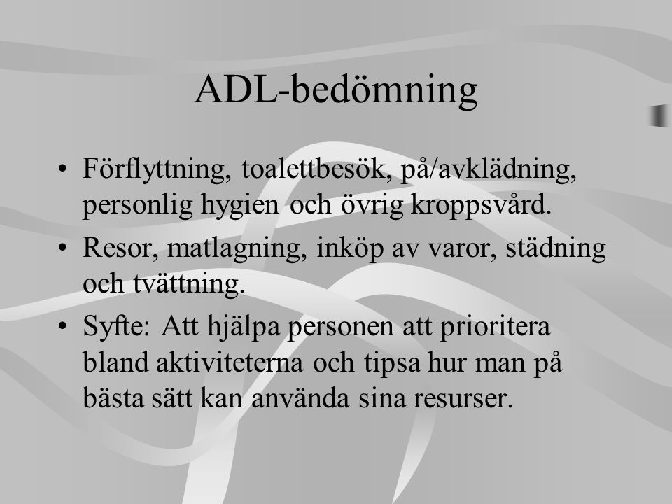 ADL-bedömning Förflyttning, toalettbesök, på/avklädning, personlig hygien och övrig kroppsvård.
