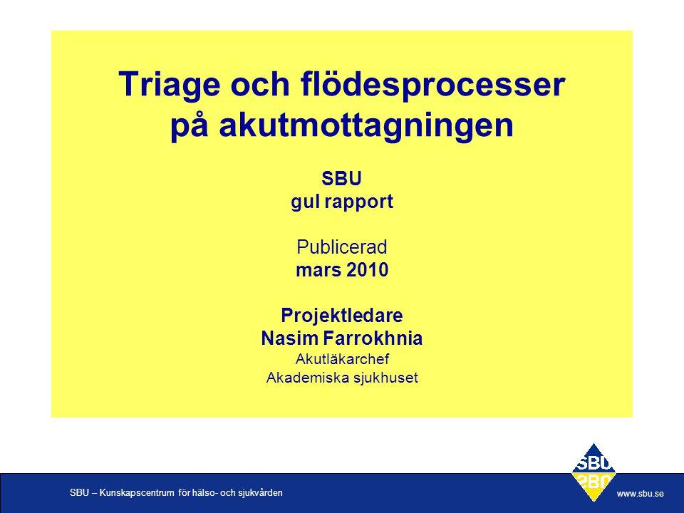 Triage och flödesprocesser på akutmottagningen SBU gul rapport Publicerad mars 2010 Projektledare Nasim Farrokhnia Akutläkarchef Akademiska sjukhuset