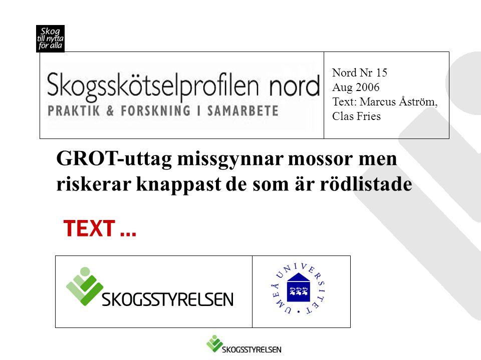 Nord Nr 15 Aug 2006. Text: Marcus Åström, Clas Fries. GROT-uttag missgynnar mossor men riskerar knappast de som är rödlistade.
