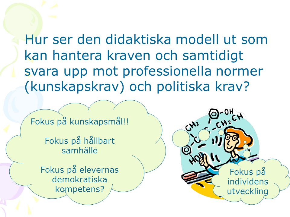 Hur ser den didaktiska modell ut som kan hantera kraven och samtidigt svara upp mot professionella normer (kunskapskrav) och politiska krav