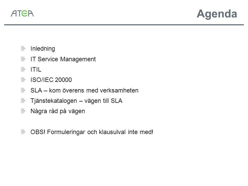 Agenda Inledning IT Service Management ITIL ISO/IEC 20000