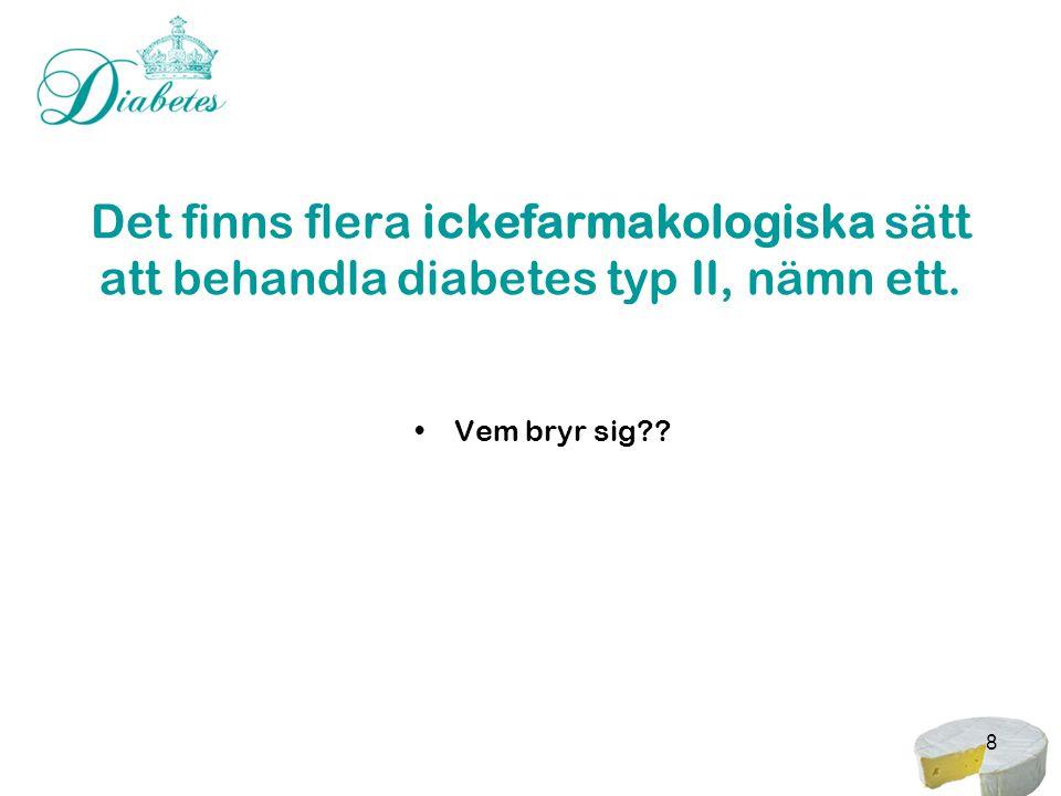 Det finns flera ickefarmakologiska sätt att behandla diabetes typ II, nämn ett.
