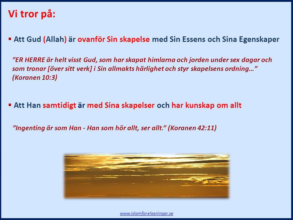 Vi tror på: Att Gud (Allah) är ovanför Sin skapelse med Sin Essens och Sina Egenskaper.