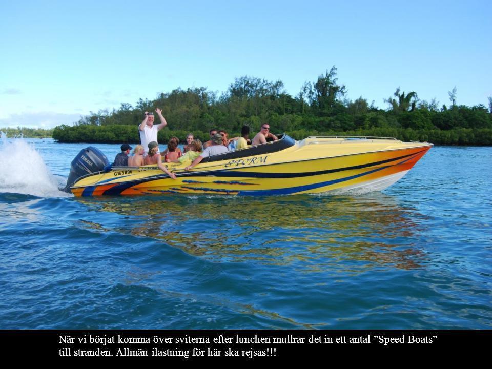 När vi börjat komma över sviterna efter lunchen mullrar det in ett antal Speed Boats till stranden.