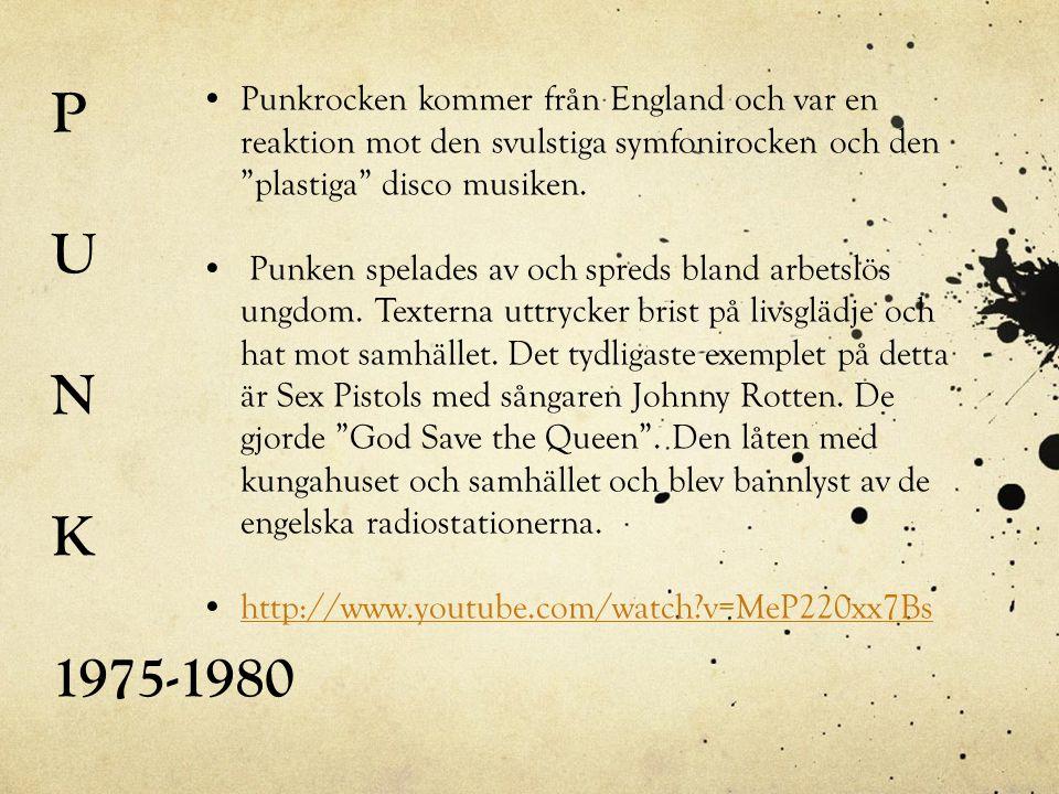 P U. N. K. 1975-1980. Punkrocken kommer från England och var en reaktion mot den svulstiga symfonirocken och den plastiga disco musiken.