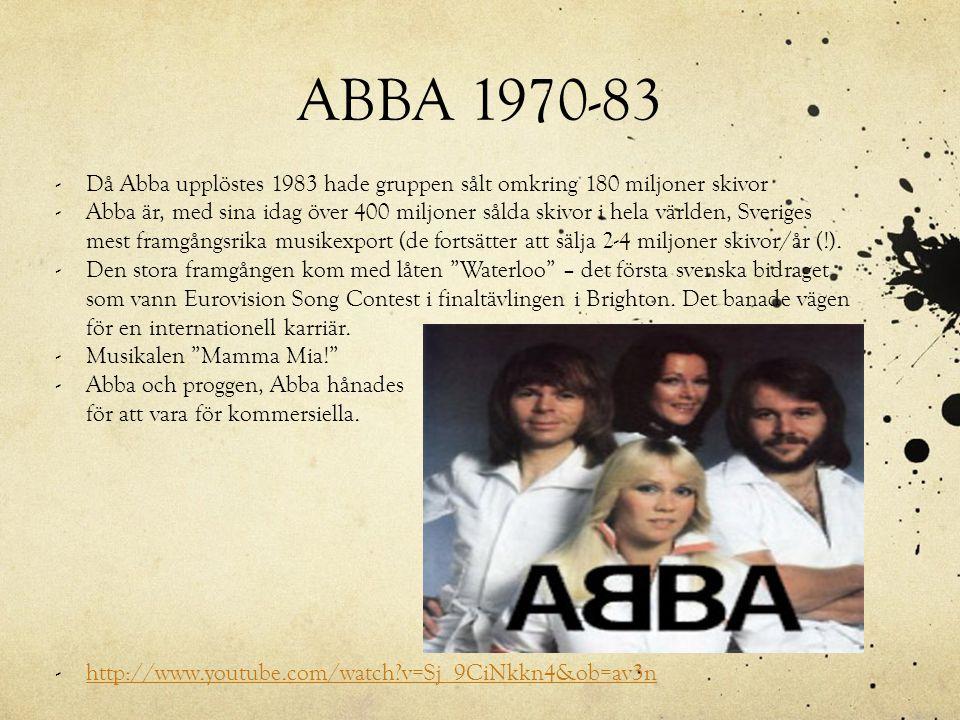 ABBA 1970-83 Då Abba upplöstes 1983 hade gruppen sålt omkring 180 miljoner skivor.