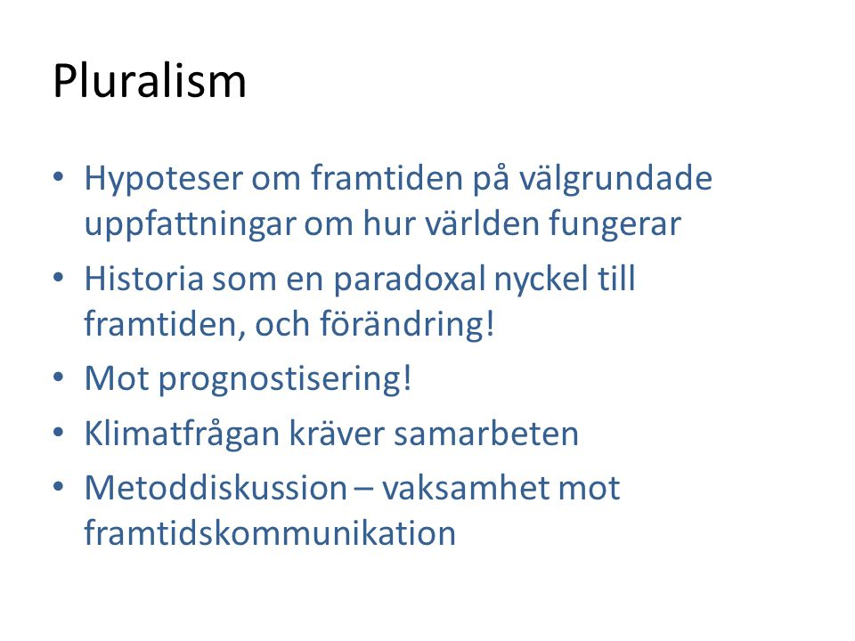 Pluralism Hypoteser om framtiden på välgrundade uppfattningar om hur världen fungerar.