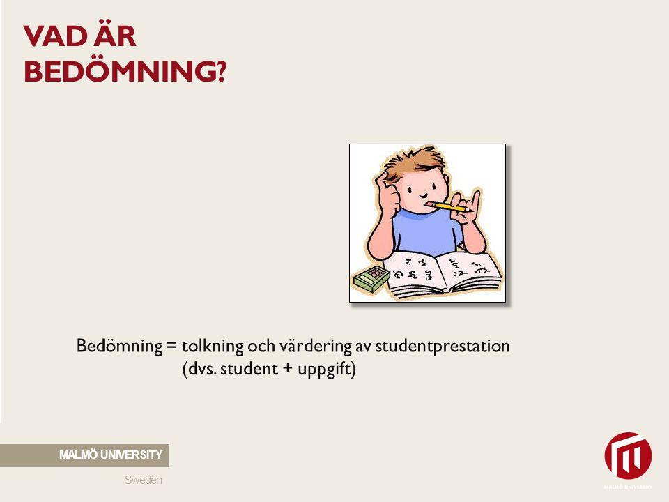VAD ÄR BEDÖMNING Jämför med begreppet mätning Bedömning = tolkning och värdering av studentprestation (dvs. student + uppgift)