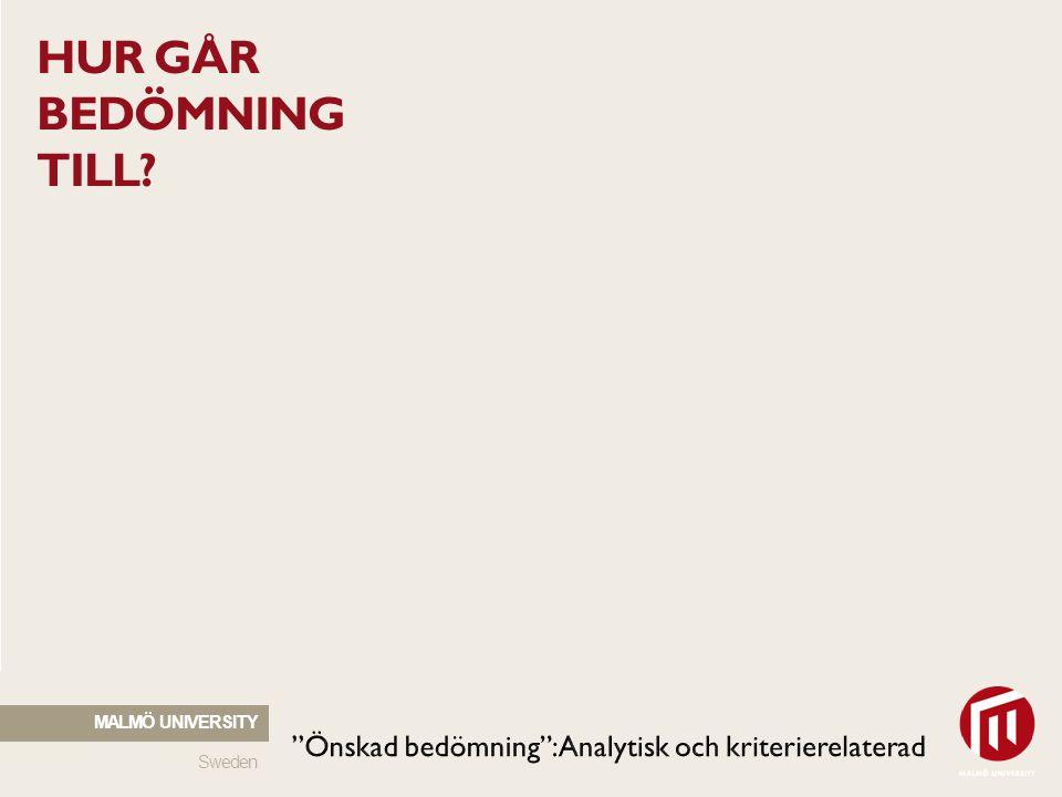 Hur går BEDÖMNING till Malmö University Önskad bedömning : Analytisk och kriterierelaterad Sweden